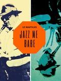 Jazz me Babe !