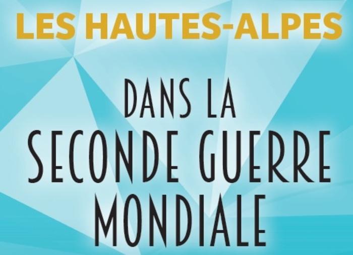 Journées du patrimoine 2020 - Exposition Les Hautes-Alpes dans la Seconde Guerre mondiale