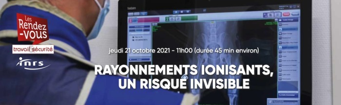 Rayonnements ionisants : un risque invisible