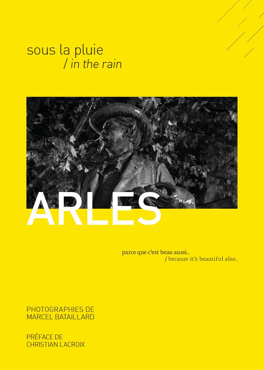 À l'occasion d'Arles se livre, la Galerie Quatre présente Arles, sous la pluie, ouvrage photographique de Marcel Bataillard, préfacé par Christian Lacroix, ainsi que les tirages de l'édition de tête.
