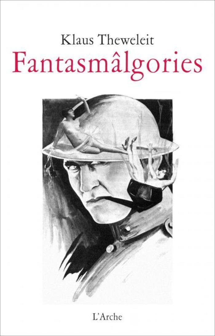 Fantasmâlgories // Klaus Theweleit // Présentation-collage d'une pensée fertile