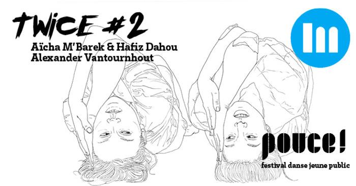 Twice #2 – Aïcha M' Barek & Hafiz Dhaou et Alexander Vantournhout