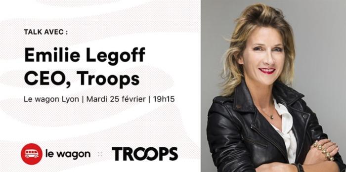 Talk avec Émilie Legoff, CEO de Troops