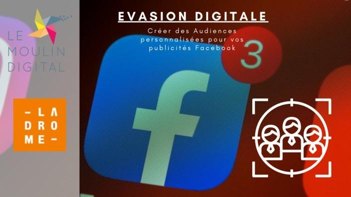 Evasion Digitale La Drôme Tourisme : Créer des Audiences personnalisées pour vos publicités Facebook