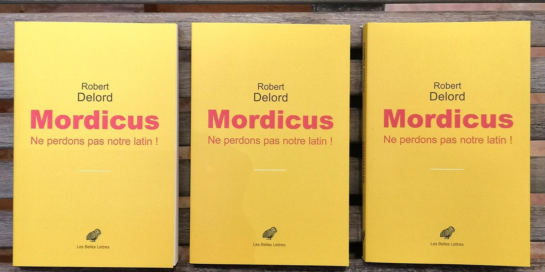 Pourquoi faire du latin aujourd'hui ? Robert Delord vient de publier Mordicus, un petit essai incisif aux Belles Lettres et viendra en parler samedi 30 novembre à 17h30 à Arles.