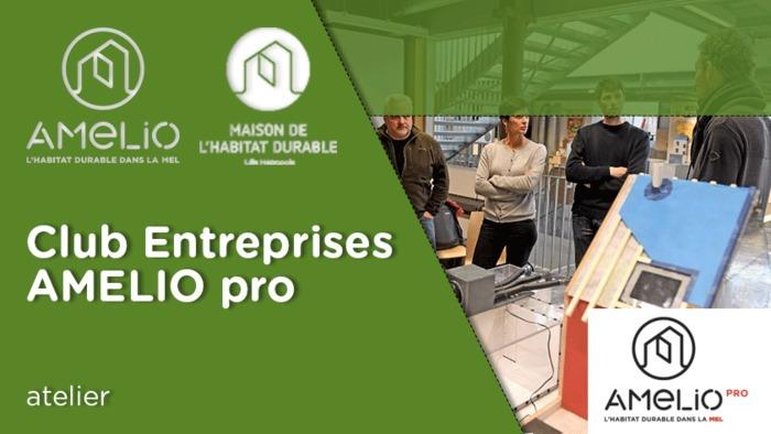 Club Entreprises AMELIO pro : les dispositifs d'accompagnement des ménages proposés par AMELIO, l'habitat durable dans la MEL