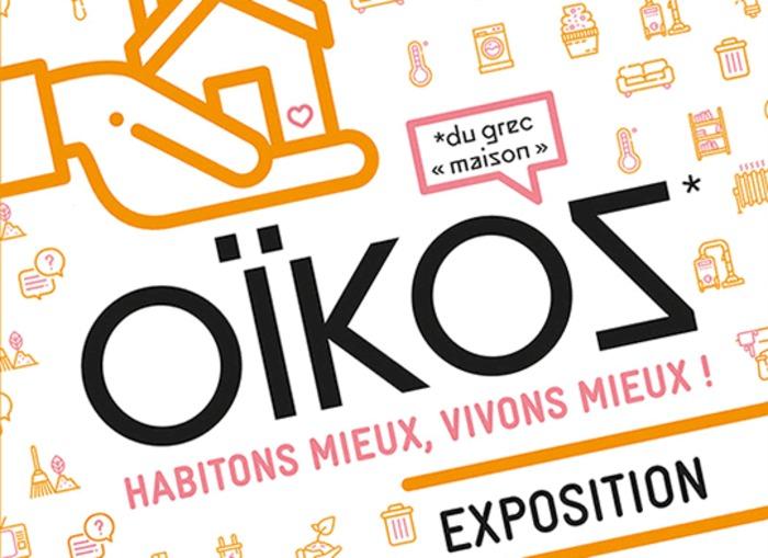 L'EXPOSITION OÏKOS, HABITONS MIEUX, VIVONS MIEUX.