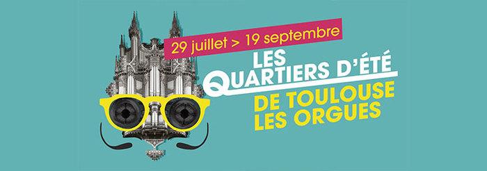Quartiers d'été : Toulouse les Orgues