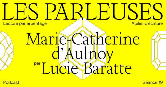 Séance 19 les Parleuses : Marie-Catherine d'Aulnoy par Lucie Baratte