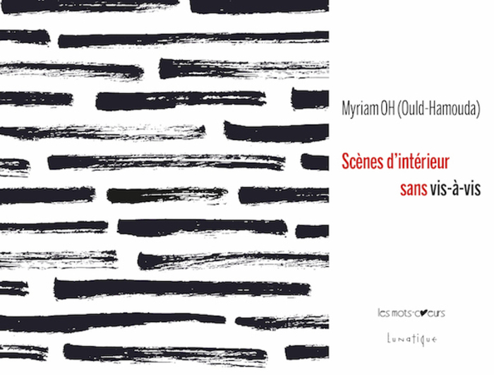 PARUTION : Scènes d'intérieur sans vis-à-vis, de MYRIAM OH (Ould-Hamouda)