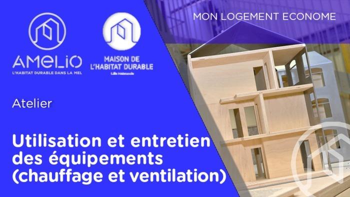 Utilisation et entretien des équipements (chauffage et ventilation)