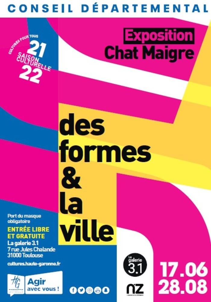[La galerie 3.1] DES FORMES & LA VILLE  -CHAT MAIGRE-