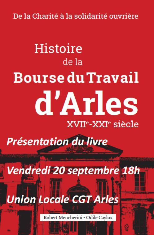 """Présentation du livre """" De la Charité à la solidarité ouvrière, Histoire de la Bourse du Travail d'Arles, XVIIe-XXIe siècle """"."""