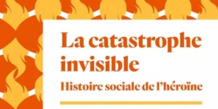 Autour de l'ouvrage « La catastrophe invisible : histoire sociale de l'héroïne (France, années 1950-2000) », éditions Amsterdam, 2018.
