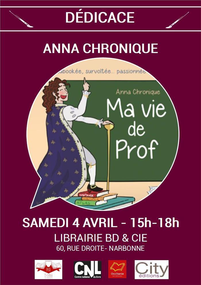 A l'occasion de la sortie de Ma vie de prof chez City éditions, ANNA CHRONIQUE sera en dédicace à la librairie BD & Cie de Narbonne le samedi 4 avril de 15h à 18h.