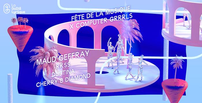 Fête de la musique 2019 - Computer Grrrls : Maud Geffray + Cherry B Diamond + RKSS + Dustina