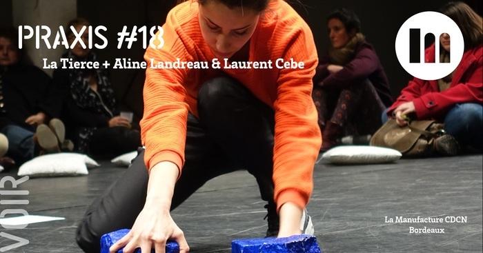 PRAXIS #18 – La Tierce + Aline Landreau & Laurent Cebe