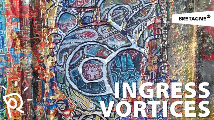 Exposition : Ingress Vortices