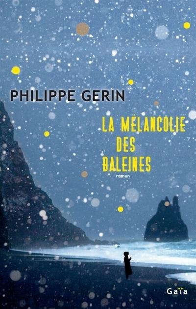 """Entretien avec Philippe Gérin à propos de son dernier roman """"La mélancolie des baleines"""""""
