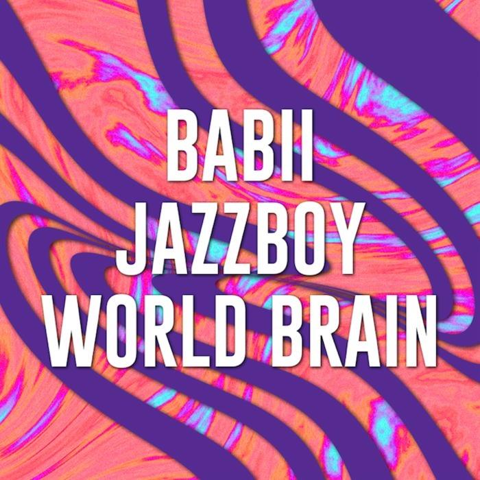 Babii / JazzBoy / WORLD BRAIN : pop night !