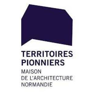 Territoires pionniers   Maison de l'architecture - Normandie