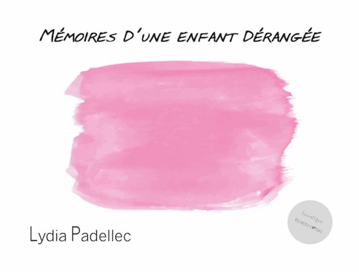 PARUTION : Mémoires d'une enfant dérangée, de Lydia Padellec