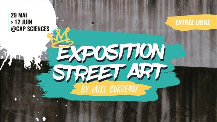 Expo Street Art by Vatel Bordeaux à Cap Sciences - 29/05 - 12/06