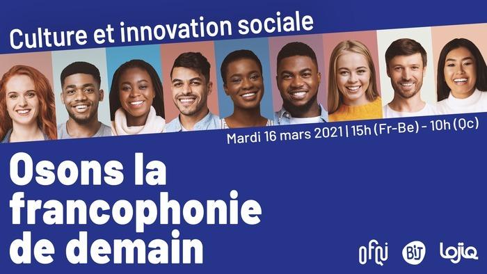 L'OFQJ en France & au Québec et le Bureau International jeunesse Wallonie Bruxelles organisent deux tables rondes sur la culture et l'innovation sociale en Francophonie