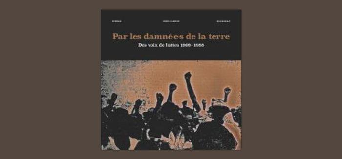 Le rappeur Rocé a réuni dans une étonnante compilation, Par les damné.e.s de la Terre, des voix de luttes 1969-1988 (label Hors cadre), les titres méconnus ou oubliés, venus des quatre coins du...