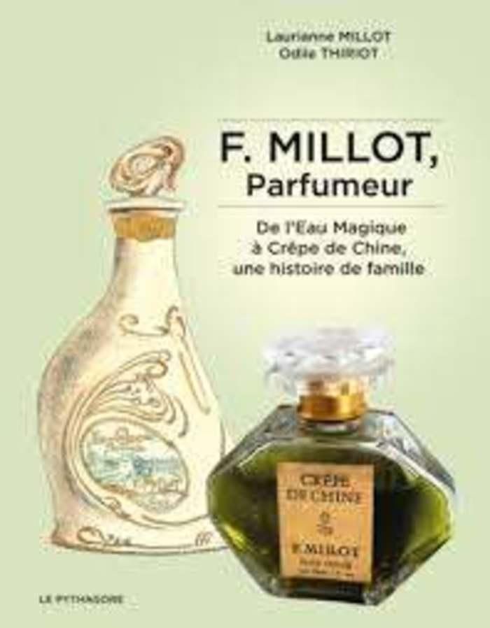F. Millot, Parfumeur : De l'Eau Magique à Crêpe de Chine, une histoire de famille