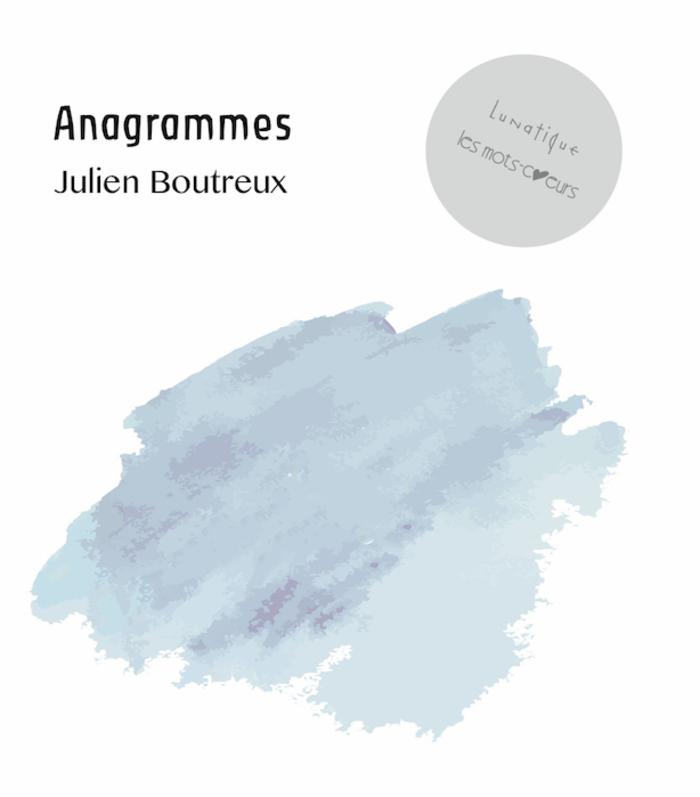 PARUTION : Anagrammes, de Julien Boutreux