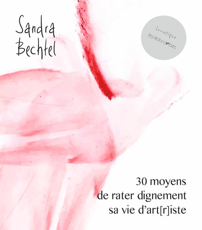 PARUTION : 30 moyens de rater dignement sa vie d'art[r]tiste, de Sandra Bechtel