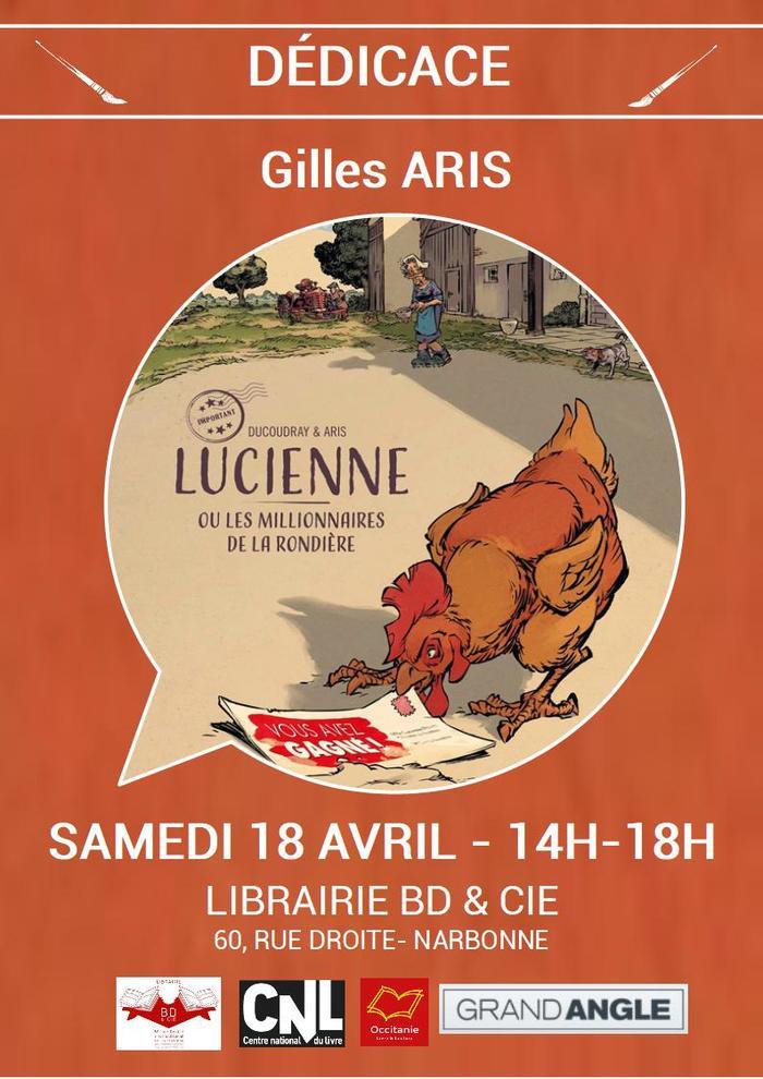 Gilles ARIS sera en dédicace à la librairie BD & Cie de Narbonne le samedi 18 avril de 14h à 18h pour sa toute dernière BD parue aux éditions Bamboo : Lucienne ou les millionnaires de la rondière.