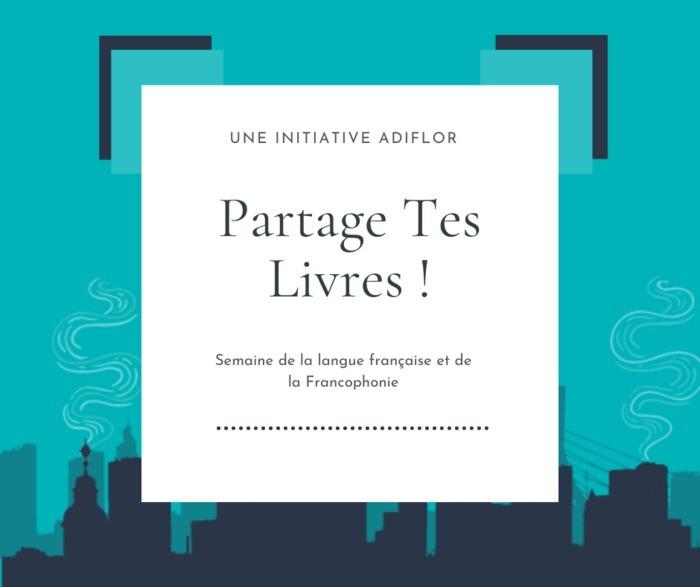 ADIFLOR en participant à l'action Partage Tes Livres vous participerez à la Semaine de la langue française et de la Francophonie !