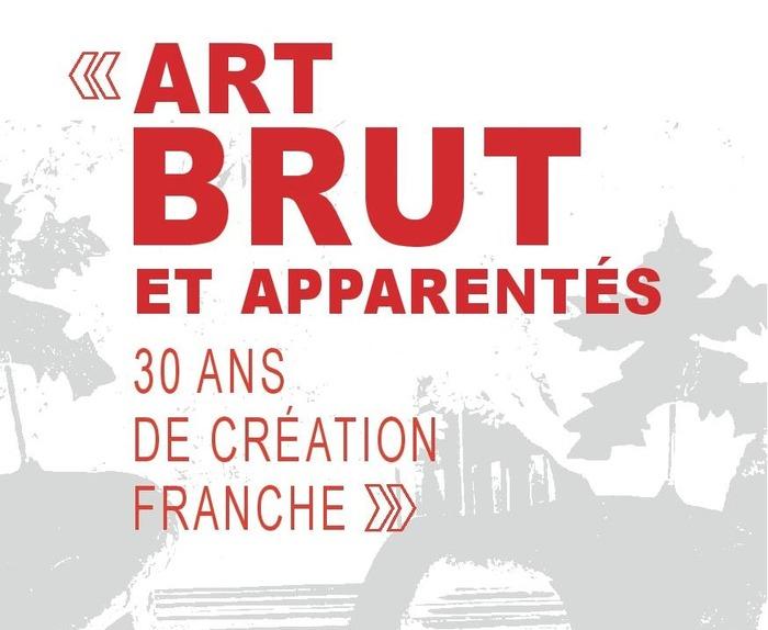 Art brut et apparentés, 30 ans de Création Franche