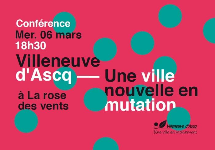 Conférence Villeneuve d'Ascq, Une ville nouvelle en mutation