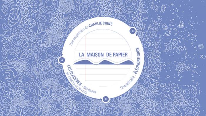Exposition // LA MAISON DE PAPIER, Charlie Chine