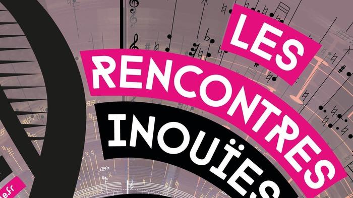 Festival « Les Rencontres Inouïes » / Conservatoire de Montreuil