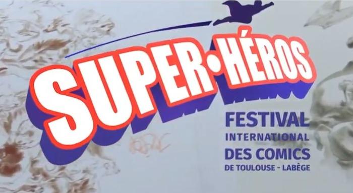 SUPER-HEROS, LE FESTIVAL INTERNATIONAL DES COMICS DE TOULOUSE-LABEGE