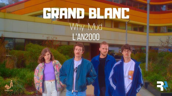 GRAND BLANC + Why Mud + L'An2000