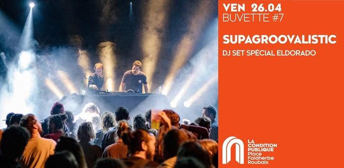 LA BUVETTE #7 Supagroovalistic - DJ set special Eldorado