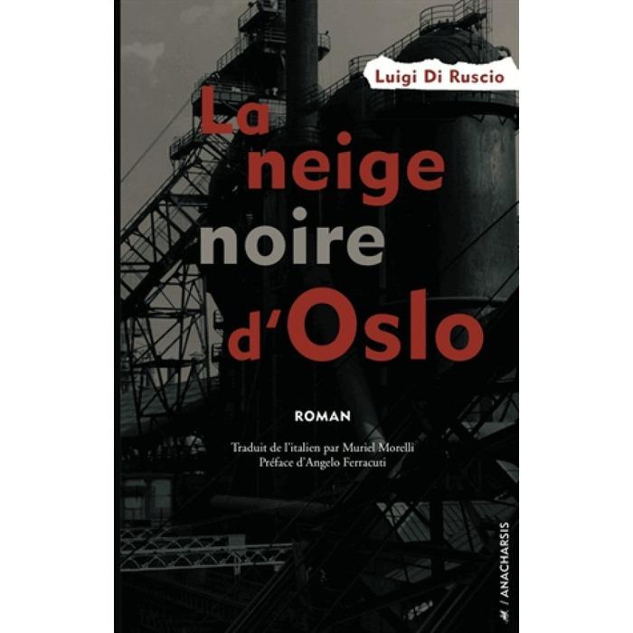 Journées du patrimoine 2017 - La neige noire d'Oslo de Luigi di Ruscio / Éditions Anacharsis & PoulainJar