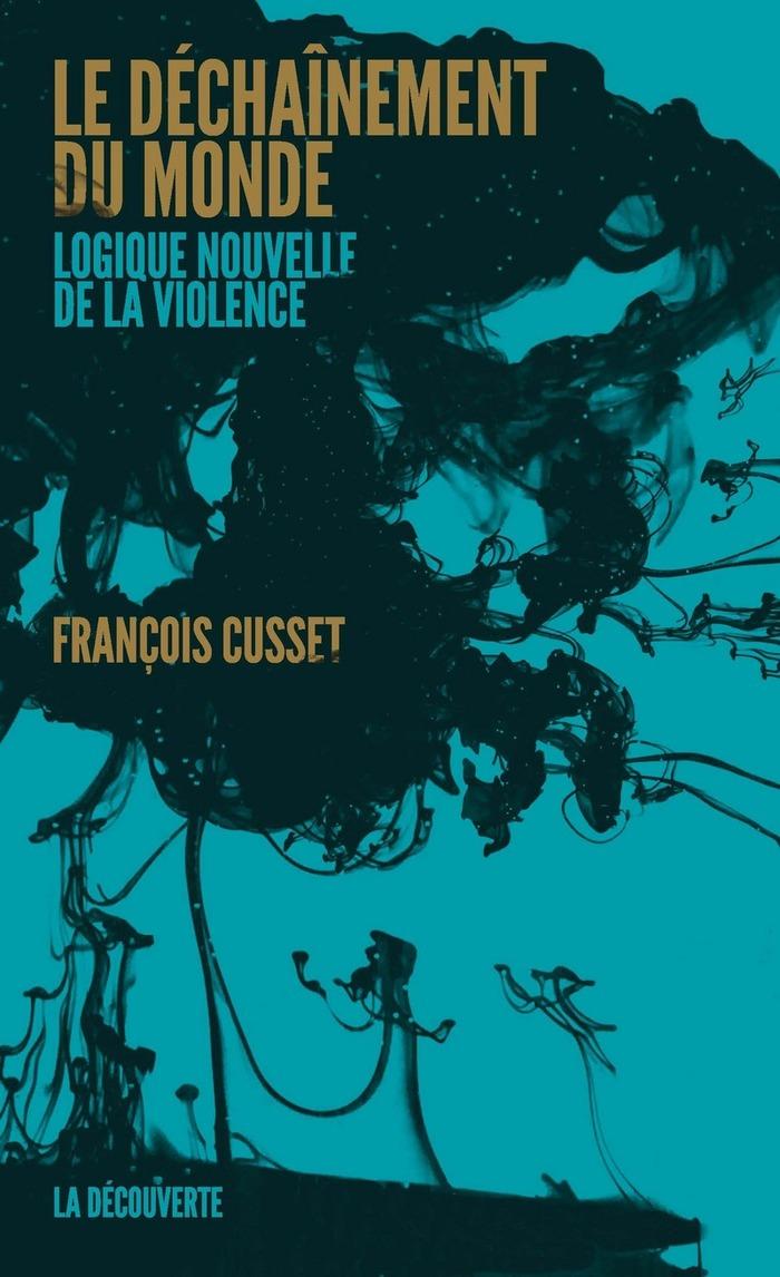 Le déchaînement du monde, logique nouvelle de la violence, de François Cusset.
