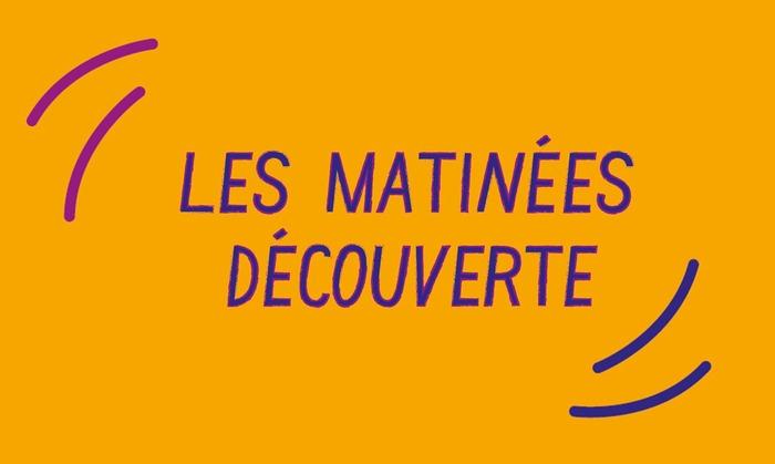 LES MATINÉES DÉCOUVERTES