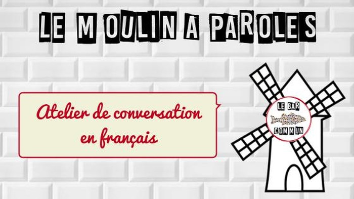 Moulin à paroles - Atelier de conversation en français