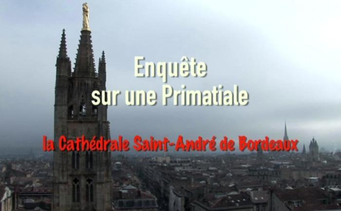 Journées du patrimoine 2018 - Projection du film documentaire : Enquête sur une primatiale, la cathédrale Saint-André de Bordeaux