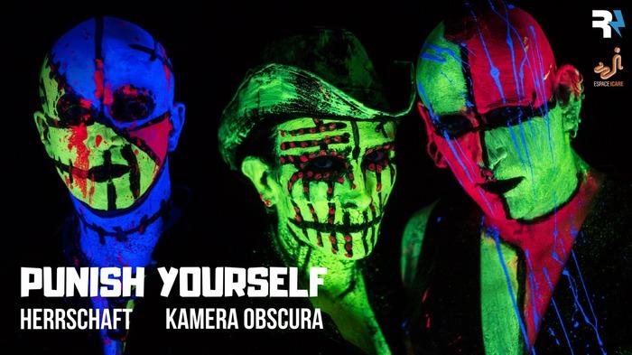 PUNISH YOURSELF + Herrschaft + Kamera Obscura