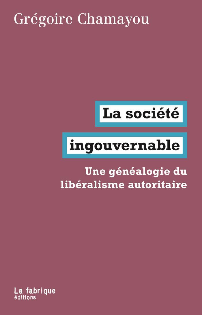Rencontre: 'La société ingouvernable. Une généalogie du libéralisme autoritaire' en présence de l'auteur Grégoire Chamayou