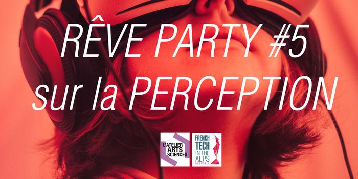 Rêve Party #5 sur la Perception
