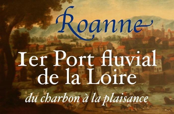 """Journées du patrimoine 2017 - """"Roanne 1er port fluvial de la Loire, du charbon à la plaisance"""""""